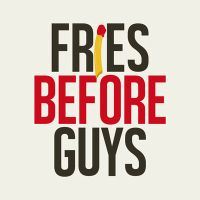 Fries before Guys - VISUAL STATEMENTS